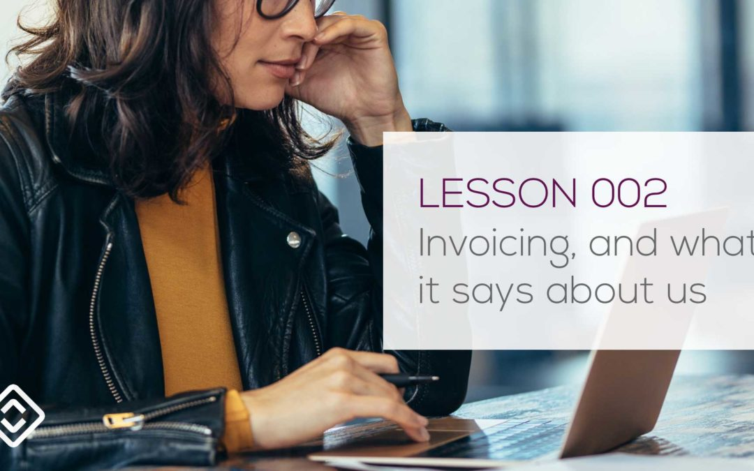 Lesson 002: Invoicing, and what it says about us.