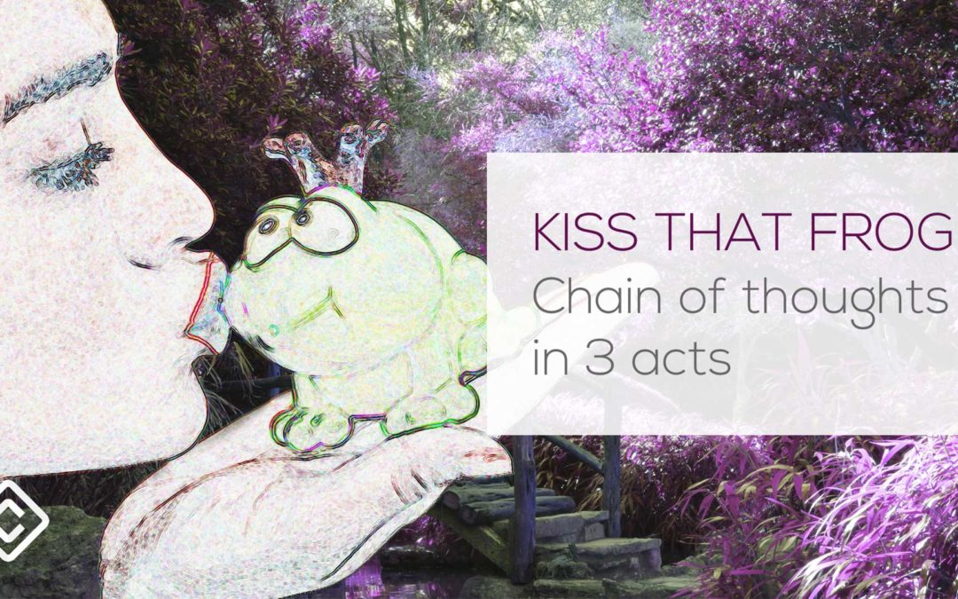 Kiss that frog: Chain of thoughts in 3 acts